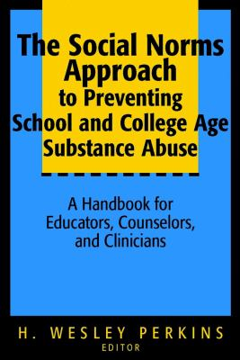 The Social Norms Approach to Preventing School and College Age Substance Abuse: A Handbook for Educators, Counselors, and Clinicians 9780787964597