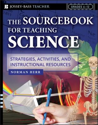 The Sourcebook for Teaching Science, Grades 6-12: Strategies, Activities, and Instructional Resources 9780787972981