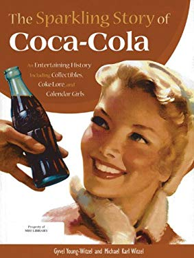 The Sparkling Story of Coca-Cola: An Entertaining History Including Collectibles, Coke Lore, and Calendar Girls 9780785829195