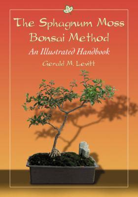 The Sphagnum Moss Bonsai Method: An Illustrated Handbook 9780786462926