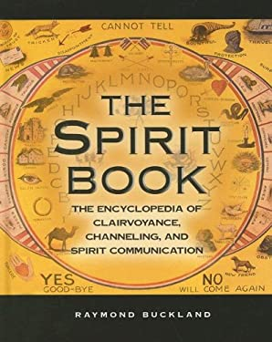 The Spirit Book: The Encyclopedia of Clairvoyance, Channeling, and Spirit Communication 9780780809222