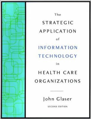 The Strategic Application of Information Technology in Health Care Organizations 9780787959876