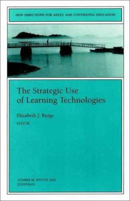 The Strategic Use of Learning Technologies: New Directions for Adult and Continuing Education 9780787954260