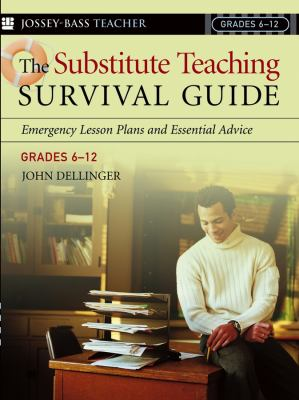 The Substitute Teaching Survival Guide, Grades 6-12: Emergency Lesson Plans and Essential Advice 9780787974114