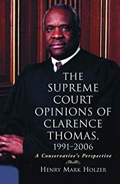 The Supreme Court Opinions of Clarence Thomas, 1991-2006: A Conservative's Perspective 9780786430031