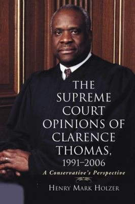 The Supreme Court Opinions of Clarence Thomas, 1991-2006: A Conservative's Perspective 9780786449125