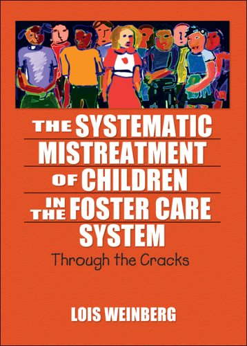 The Systematic Mistreatment of Children in the Foster Care System: Through the Cracks 9780789023933
