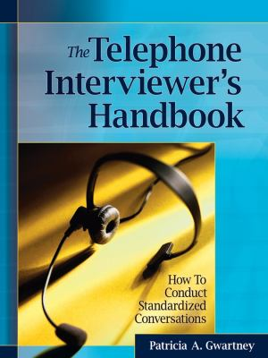 The Telephone Interviewer's Handbook: How to Conduct Standardized Conversations 9780787986384