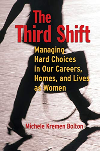 The Third Shift: Managing Hard Choices in Our Careers, Homes, and Lives as Women 9780787948542