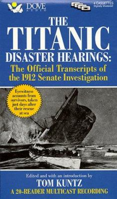 The Titanic Disaster Hearings: The Official Transcripts of the 1912 Senate Investigation 9780787117856