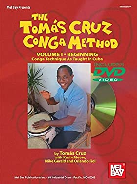 The Toms Cruz Conga Method, Volume I: Beginning: Conga Technique as Taught in Cuba 9780786670819