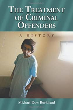 The Treatment of Criminal Offenders: A History 9780786430208