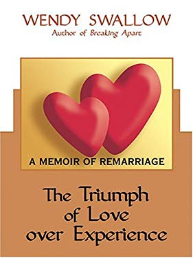 The Triumph of Love Over Experience: A Memoir of Remarriage 9780786270620