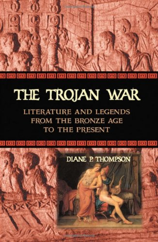 The Trojan War: Literature and Legends from the Bronze Age to the Present 9780786417377