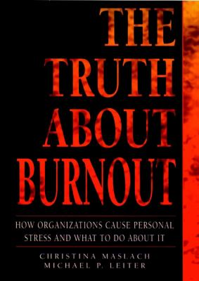 The Truth about Burnout: How Organizations Cause Personal Stress and What to Do about It 9780787908744