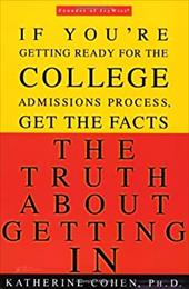 The Truth about Getting in: The Top College Advisor Tells You Everything You Need to Know