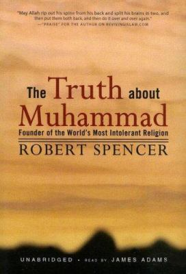 The Truth about Muhammad: Founder of the World's Most Intolerant Religion 9780786148806