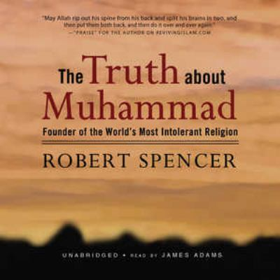 The Truth about Muhammad: Founder of the World's Most Intolerant Religion 9780786171187