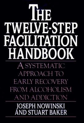The Twelve-Step Facilitation Handbook: A Systematic Approach to Early Recovery from Alcoholism and Addiction 9780787940492