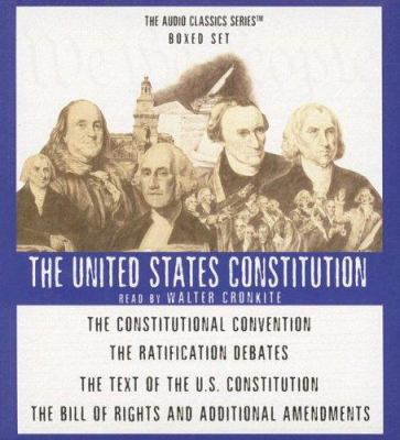 The United States Constitution: The Constitutional Convention/The Ratification Debates/The Text of the U.S. Constitution/The Bill of Rights and Additi 9780786159307