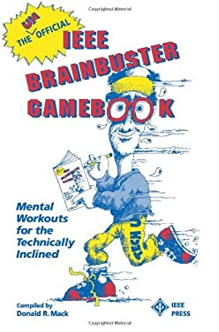 The Unofficial IEEE Brainbuster Gamebook: Mental Workouts for the Technically Inclined 9780780304239