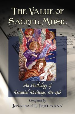 The Value of Sacred Music: An Anthology of Essential Writings, 18011918 9780786442010