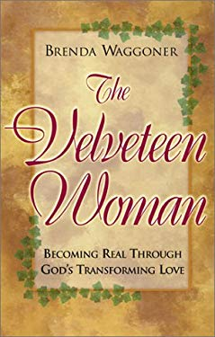 The Velveteen Woman: Becoming Real Through God's Transforming Love 9780781438070
