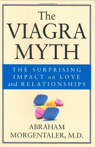 The Viagra Myth: The Surprising Impact on Love and Relationships 9780787968014
