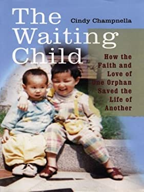 The Waiting Child: How the Faith and Love of One Orphan Saved the Life of Another 9780786257034