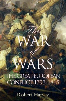 The War of Wars: The Great European Conflict 1793 - 1815 9780786718573