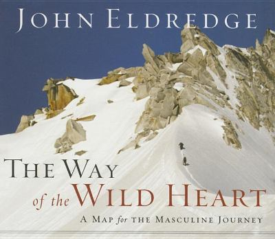 The Way of the Wild Heart: A Map for the Masculine Journey 9780785221586