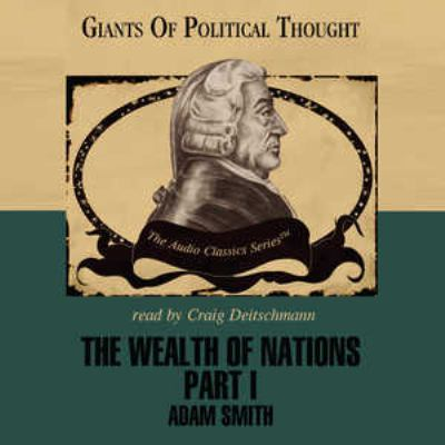 The Wealth of Nations Part 1: Adam Smith 9780786169863
