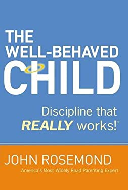 The Well-Behaved Child: Discipline That Really Works! 9780785229049