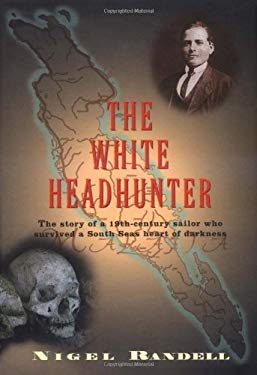 The White Headhunter: The Story of a 19th-Century Sailor Who Survived a South Seas Heart of Darkness 9780786712564