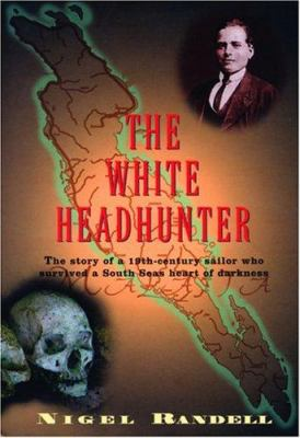 The White Headhunter: The Story of a 19-Century Sailor Who Survived a South Seas Heart of Darkness 9780786714599