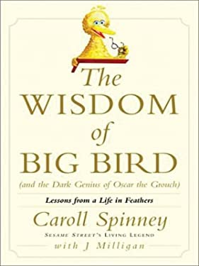 The Wisdom of Big Bird (and the Dark Genius of Oscar the Grouch): Lessons from a Life in Feathers 9780786258529