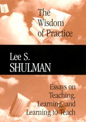 The Wisdom of Practice: Essays on Teaching, Learning, and Learning to Teach 9780787972004