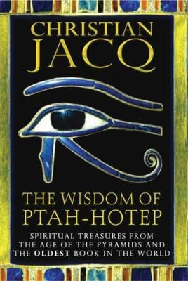 The Wisdom of Ptah-Hotep: Spiritual Treasures from the Age of the Pyramids and the Oldest Book in the World 9780786718290