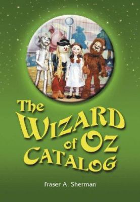 The Wizard of Oz Catalog: L. Frank Baums Novel, Its Sequels and Their Adaptations for Stage, Television, Movies, Radio, Music Videos, Comic Book 9780786417926