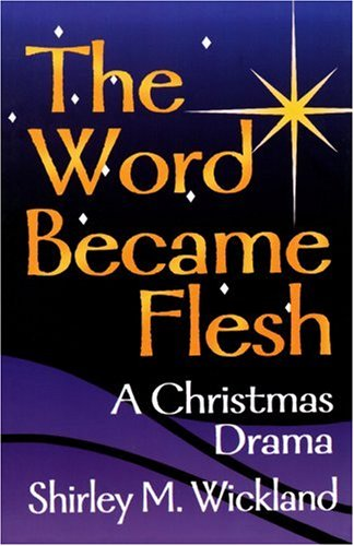 The Word Became Flesh: A Christmas Drama 9780788012860