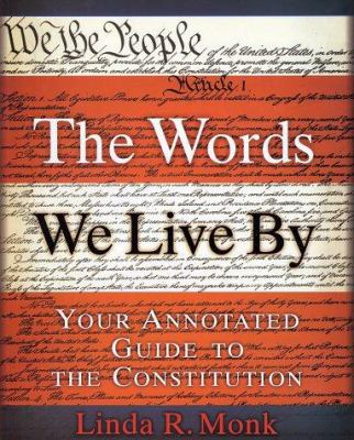 The Words We Live by: Your Annotated Guide to the Constitution 9780786867202