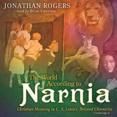The World According to Narnia -Lib: MP3 Christian Meaning in C.S. Lewis's Beloved Chronicles 9780786177592