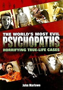 The World's Most Evil Psychopaths: Horrifying True-Life Cases 9780785823872