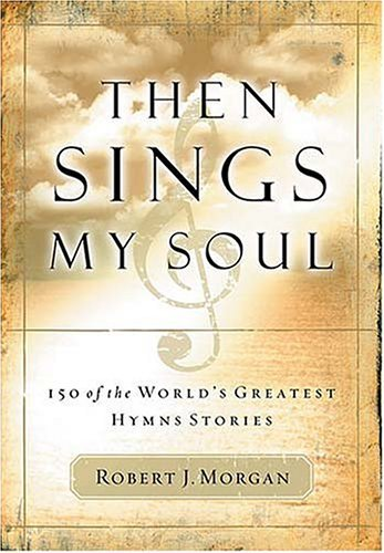 Then Sings My Soul: 150 of the World's Greatest Hymn Stories [With French Flap] 9780785249399
