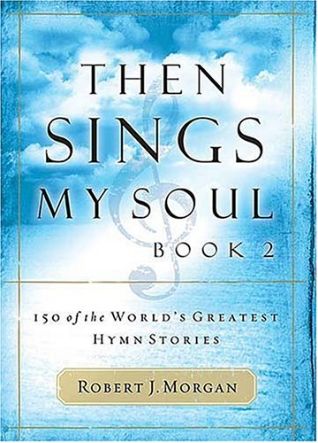 Then Sings My Soul: 150 of the World's Greatest Hymn Stories 9780785251682