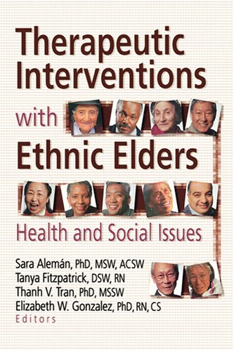 Therapeutic Interventions with Ethnic Elders: Health and Social Issues 9780789002730