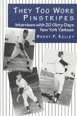 They Too Wore Pinstripes: Interviews with 20 Glory-Days New York Yankees 9780786403554