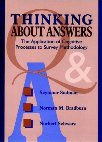 Thinking about Answers: The Application of Cognitive Processes to Survey Methodology 9780787901202