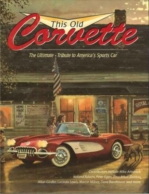 This Old Corvette: The Ultimate Tribute to America's Sports Car 9780785825876