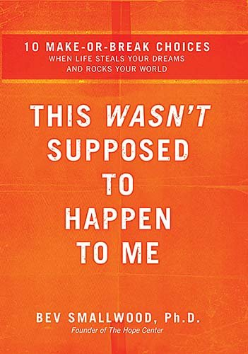 This Wasn't Supposed to Happen to Me: 10 Make-Or-Break Choices When Life Steals Your Dreams and Rocks Your World 9780785297314